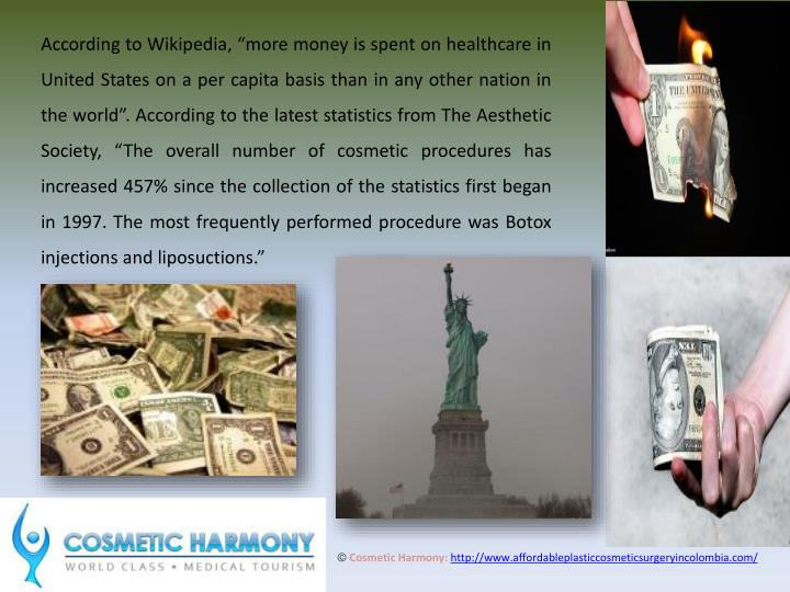 "According to Wikipedia, ""more money is spent on healthcare in United States on a per capita basis ..."