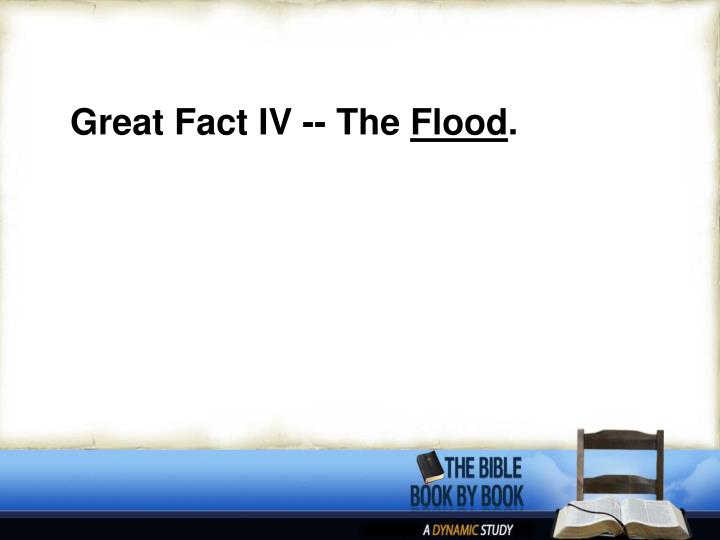 Great Fact IV -- The