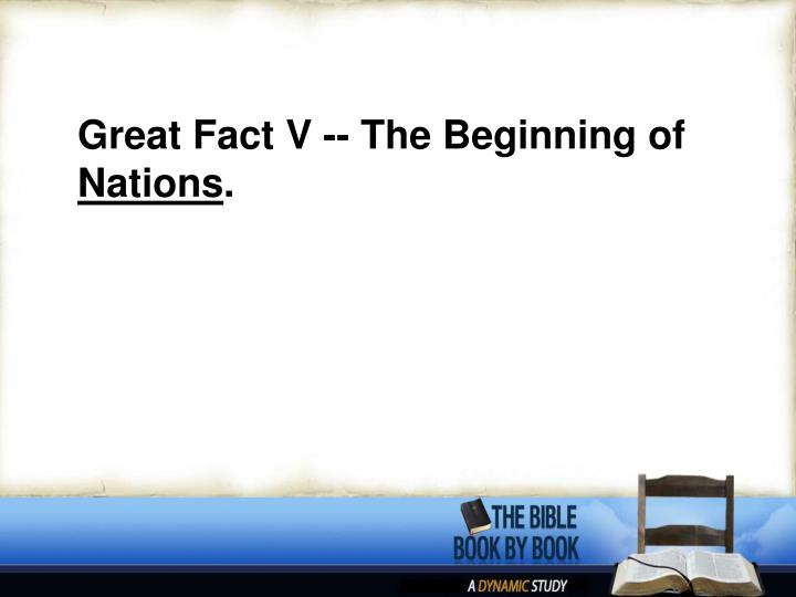 Great Fact V -- The Beginning of