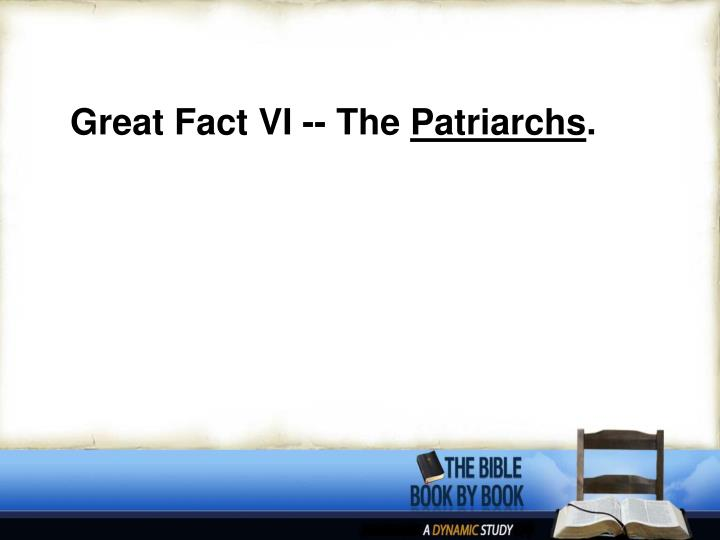 Great Fact VI -- The