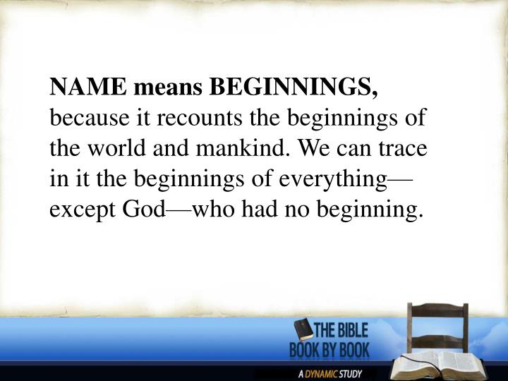 NAME means BEGINNINGS,