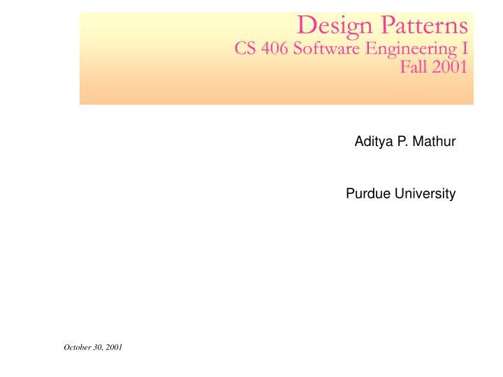 Design patterns cs 406 software engineering i fall 2001
