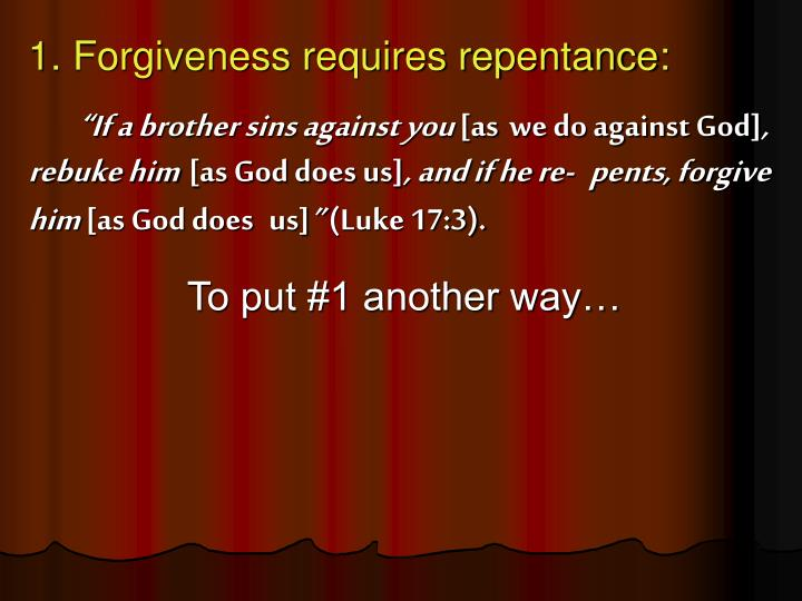 1. Forgiveness requires repentance: