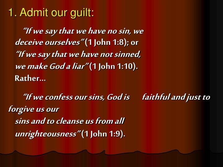 1. Admit our guilt: