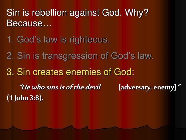 Sin is rebellion against God. Why? Because…