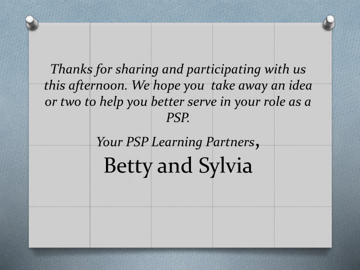 Thanks for sharing and participating with us this afternoon. We hope you  take away an idea or two to help you better serve in your role as a PSP.