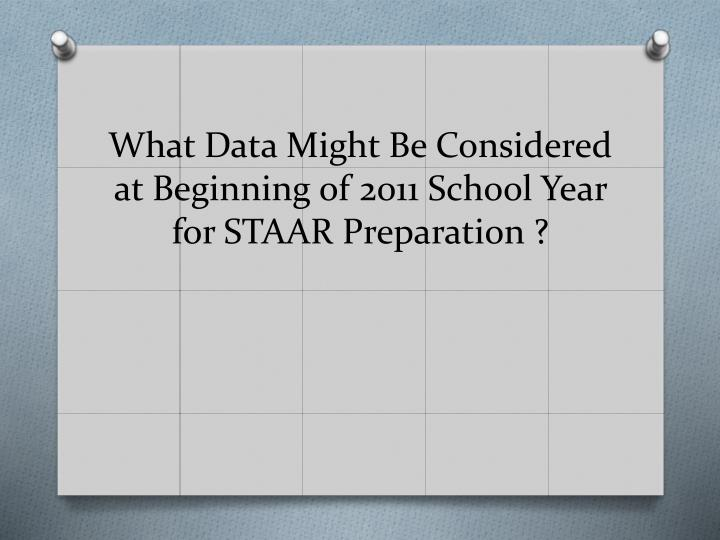 What Data Might Be Considered at Beginning of 2011 School Year for STAAR Preparation ?