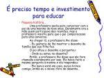 preciso tempo e investimento para educar