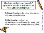 qual seu estilo de ser pai m e que pr ticas educativas parentais voc usa para disciplinar