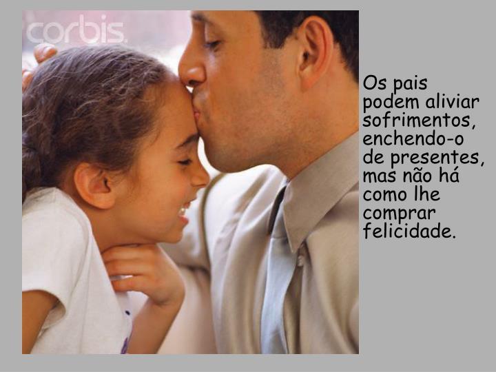 Os pais podem aliviar sofrimentos, enchendo-o de presentes,