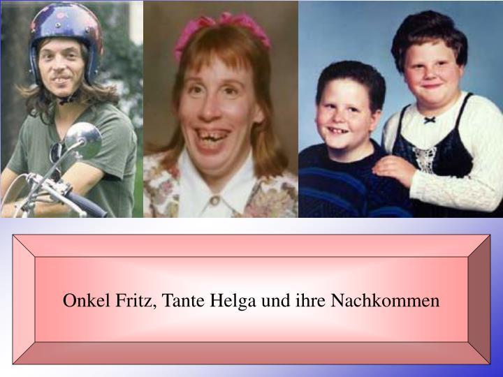 Onkel Fritz, Tante Helga und ihre Nachkommen