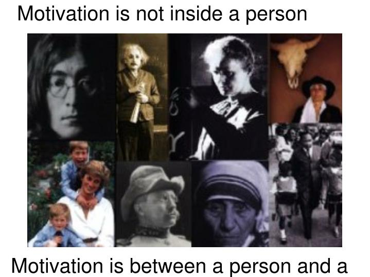 Motivation is not inside a person