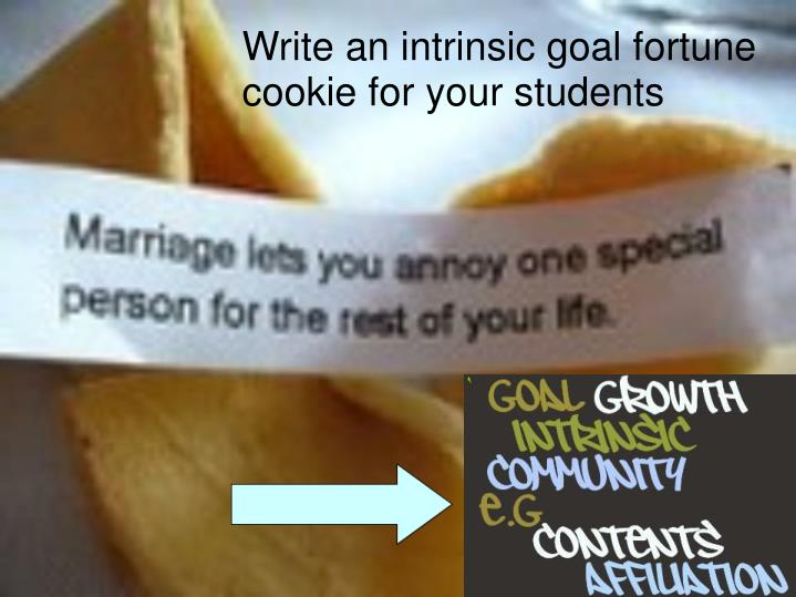 Write an intrinsic goal fortune cookie for your students
