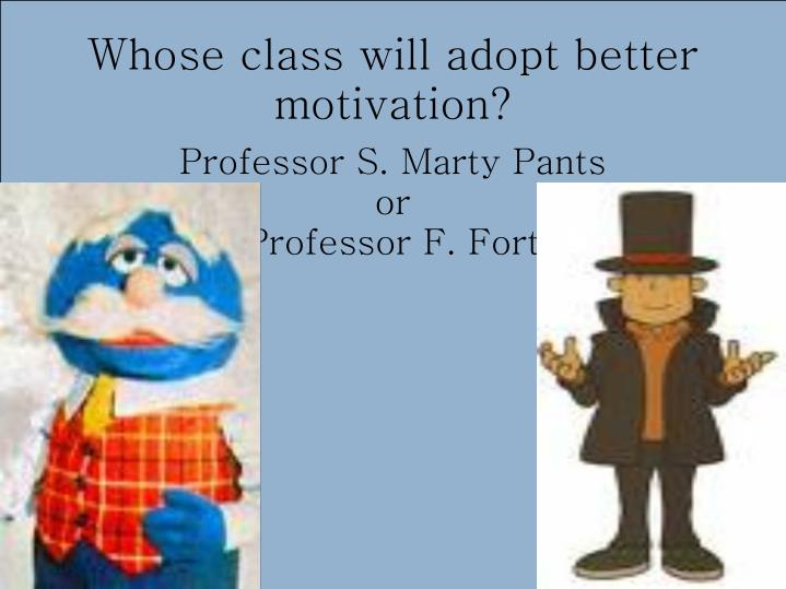 Whose class will adopt better motivation?