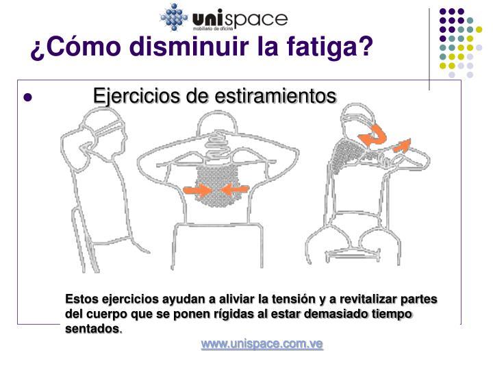 ¿Cómo disminuir la fatiga?