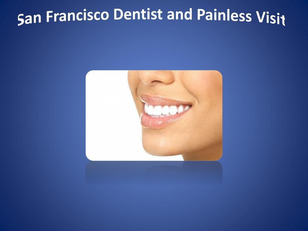 San Francisco Dentist and Painless Visit