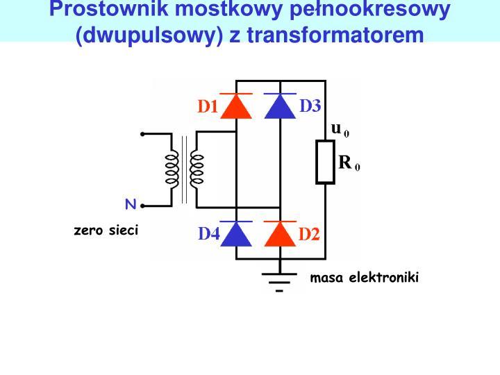 Prostownik mostkowy penookresowy (dwupulsowy) z transformatorem