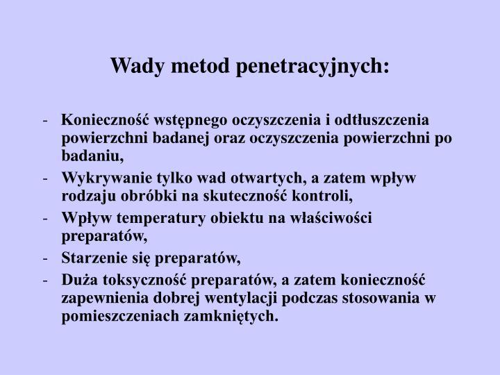 Wady metod penetracyjnych: