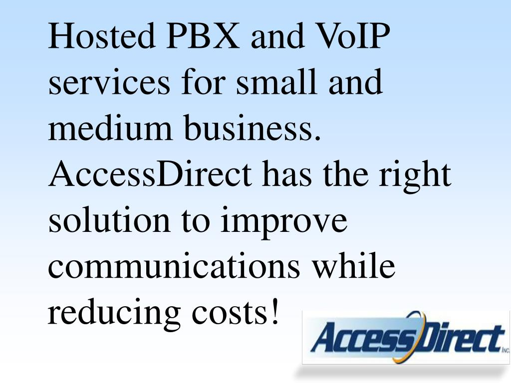Hosted PBX and VoIP services for small and medium business.  AccessDirect has the right solution to improve communications while reducing costs!