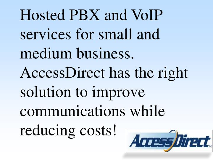 Hosted PBX and VoIP services for small and medium business.  AccessDirect has the right solution to ...