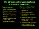 the difference between real and not so real devolution