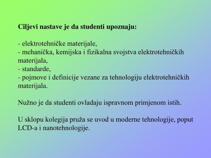 Ciljevi nastave je da studenti upoznaju: