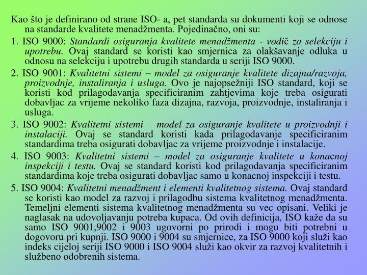 Kao što je definirano od strane ISO- a, pet standarda su dokumenti koji se odnose na standarde kvalitete menadžmenta. Pojedinačno, oni su: