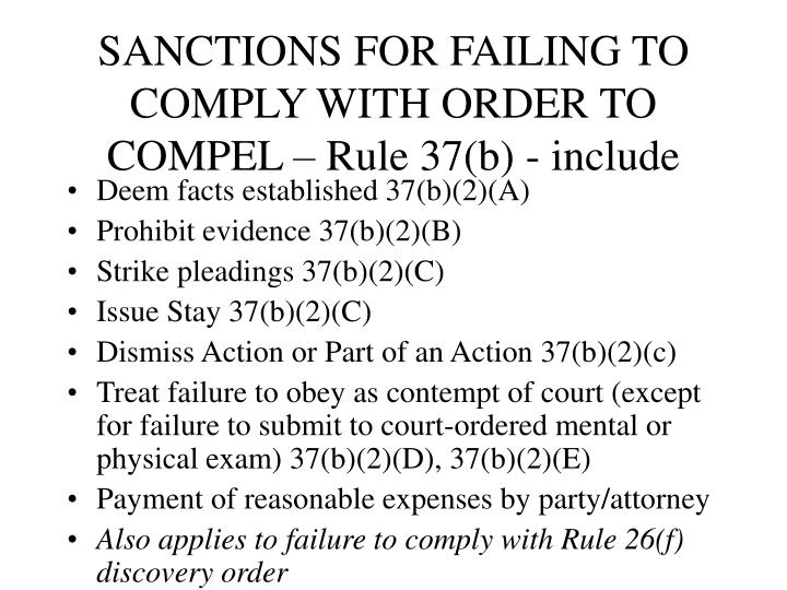 SANCTIONS FOR FAILING TO COMPLY WITH ORDER TO COMPEL – Rule 37(b) - include