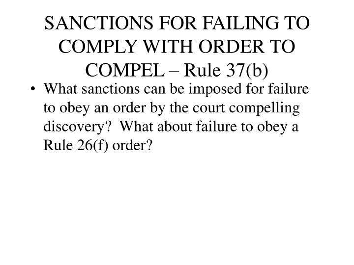 SANCTIONS FOR FAILING TO COMPLY WITH ORDER TO COMPEL – Rule 37(b)