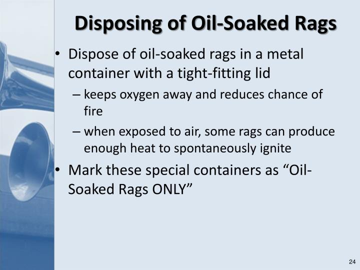 Dispose of oil-soaked rags in a metal container with a tight-fitting lid