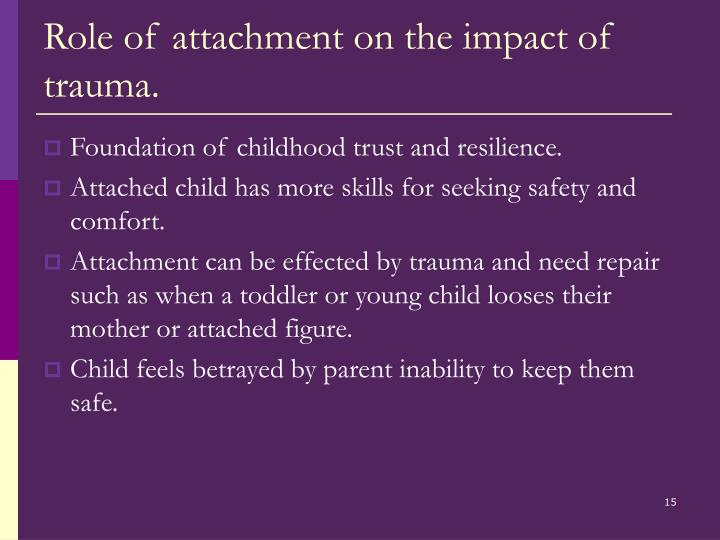 Role of attachment on the impact of trauma.