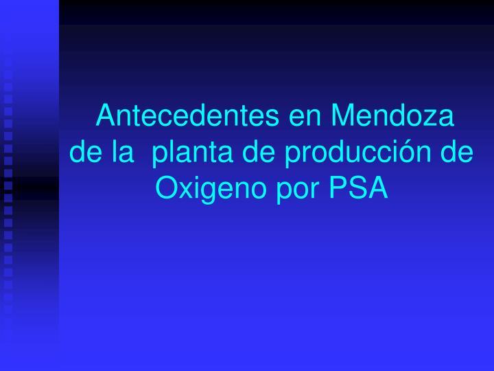 Antecedentes en Mendoza  de la  planta de produccin de Oxigeno por PSA