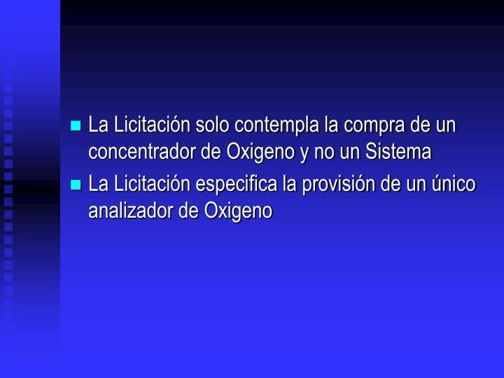 La Licitacin solo contempla la compra de un concentrador de Oxigeno y no un Sistema