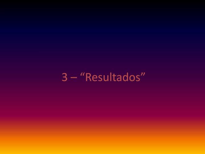 """3 – """"Resultados"""""""