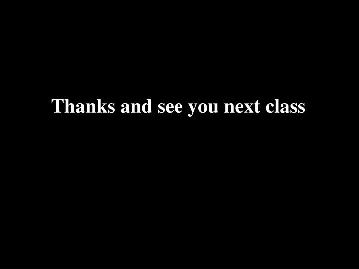Thanks and see you next class