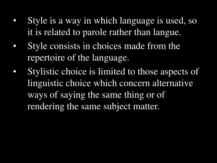 Style is a way in which language is used, so it is related to parole rather than langue.
