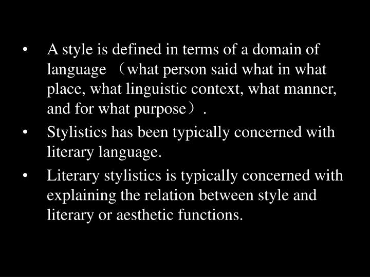 A style is defined in terms of a domain of language