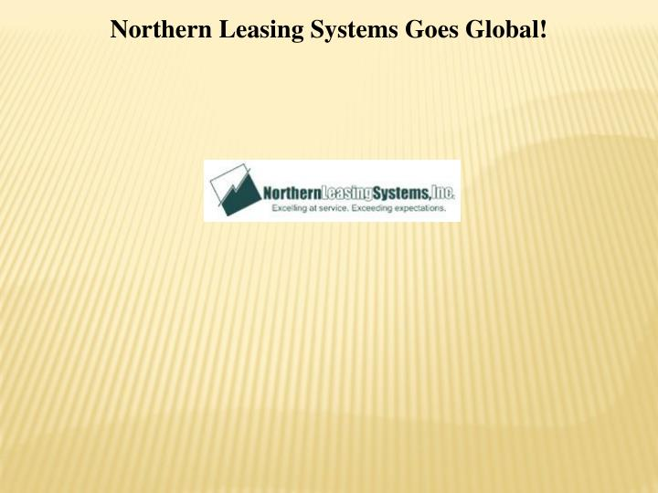 Northern Leasing Systems Goes Global!