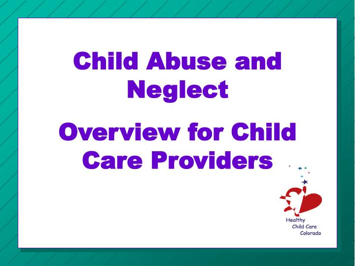 Child abuse and neglect overview for child care providers