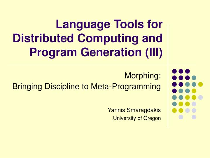 Language tools for distributed computing and program generation iii