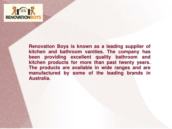 Renovation Boys is known as a leading supplier of kitchen and bathroom vanities. The company has bee...