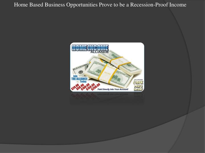 Home Based Business Opportunities Prove to be a Recession-Proof Income