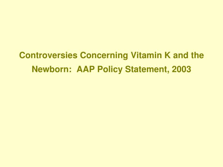 Controversies Concerning Vitamin K and the Newborn:  AAP Policy Statement, 2003