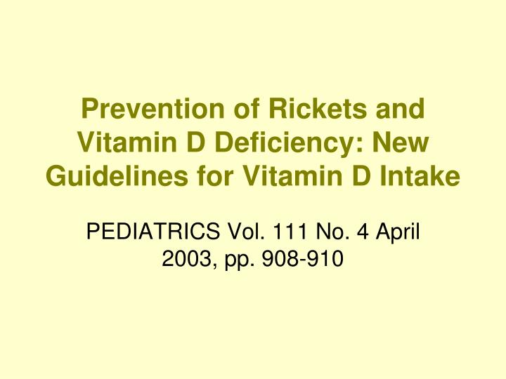Prevention of Rickets and Vitamin D Deficiency: New Guidelines for Vitamin D Intake