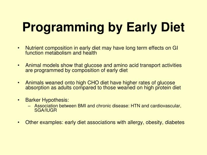 Nutrient composition in early diet may have long term effects on GI function metabolism and health