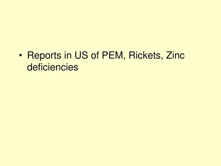 Reports in US of PEM, Rickets, Zinc deficiencies