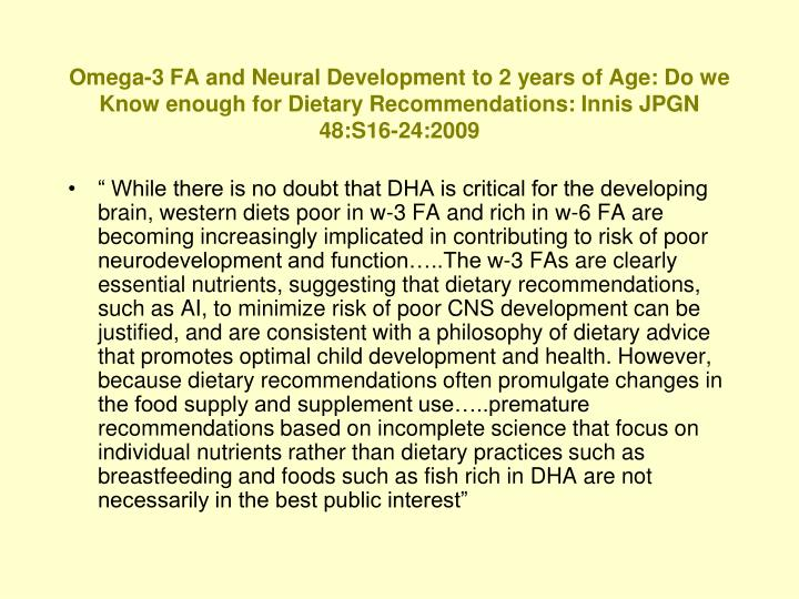 Omega-3 FA and Neural Development to 2 years of Age: Do we Know enough for Dietary Recommendations: Innis JPGN 48:S16-24:2009