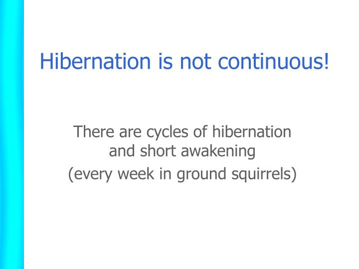 Hibernation is not continuous!