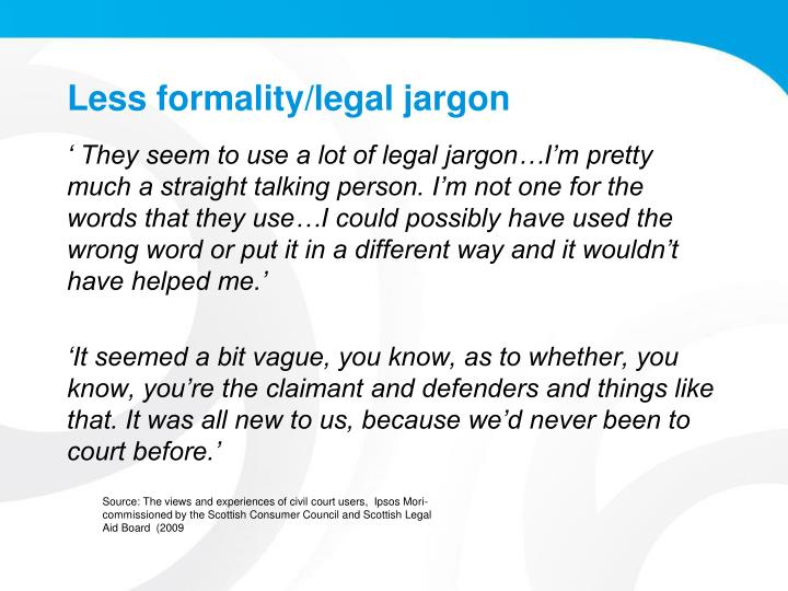Less formality/legal jargon