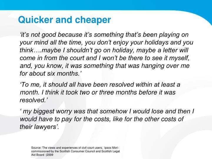 Quicker and cheaper